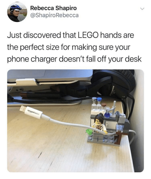 Phone Charger: Rebecca Shapiro  @ShapiroRebecca  Just discovered that LEGO hands are  the perfect size for making sure your  phone charger doesn't fall off your desk
