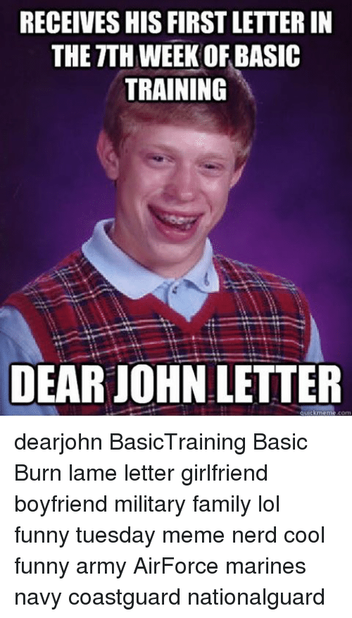 Basic Training: RECEIVES HIS FIRSTLETTERIN  THE TTH WEEK OF BASIC  TRAINING  DEAR JOHN LETTER  uckinmeme dearjohn BasicTraining Basic Burn lame letter girlfriend boyfriend military family lol funny tuesday meme nerd cool funny army AirForce marines navy coastguard nationalguard