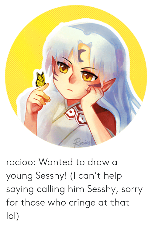 Lol, Sorry, and Target: Recin rocioo:  Wanted to draw a young Sesshy! (I can't help saying calling him Sesshy, sorry for those who cringe at that lol)
