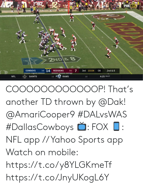 Dallas Cowboys, Memes, and Nfl: RED  1287  FOX NFL  WL CHANON  2ND &8  1-0 14  0-1 7  COWBOYS  2nd & 8  REDSKINS  3rd 10:04  08  NFL  SAINTS  RAMS  4:25 PM ET  1-0  1-0 COOOOOOOOOOOOP!  That's another TD thrown by @Dak! @AmariCooper9 #DALvsWAS #DallasCowboys  📺: FOX 📱: NFL app // Yahoo Sports app Watch on mobile: https://t.co/y8YLGKmeTf https://t.co/JnyUKogL6Y