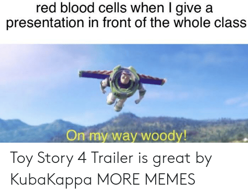 Dank, Memes, and Target: red blood cells when I give a  presentation in front of the whole class  On my way woody Toy Story 4 Trailer is great by KubaKappa MORE MEMES