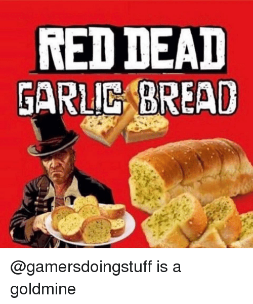 Memes, Garlic Bread, and 🤖: RED DEAD  GARLIC BREAD @gamersdoingstuff is a goldmine