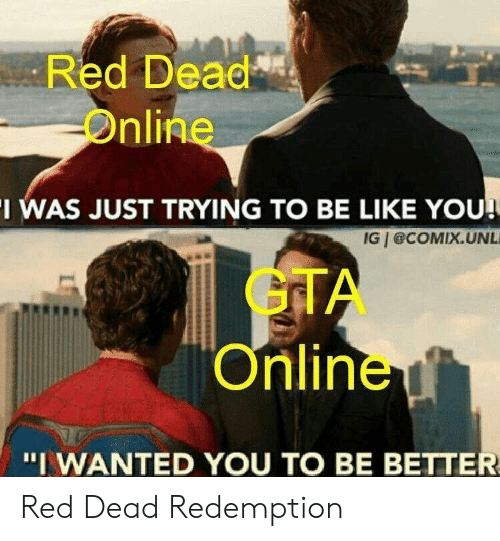 Be Like, Red Dead Redemption, and Gta: Red Dead  Online  I WAS JUST TRYING TO BE LIKE YOU  IG @COMIX.UNL  GTA  Online  'I WANTED YOU TO BE BETTER Red Dead Redemption
