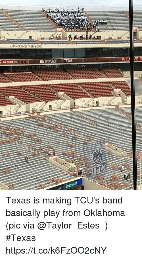 Sports, Oklahoma, and Texas: RED MCCOMBS RED ZONE  ERINGTHEIDETHE UNIVERS F TEXAS Texas is making TCU's band basically play from Oklahoma   (pic via @Taylor_Estes_) #Texas https://t.co/k6FzOO2cNY