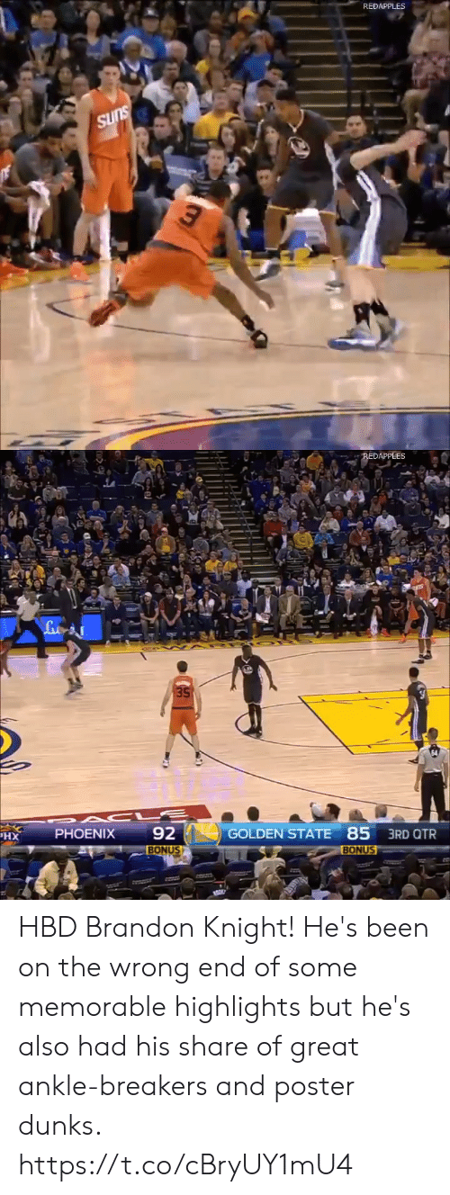 state: REDAPPLES  SUns   REDAPPLES  35  92  GOLDEN STATE 85 3RD QTR  PHOENIX  XH  BONUS  BONUS HBD Brandon Knight! He's been on the wrong end of some memorable highlights but he's also had his share of great ankle-breakers and poster dunks. https://t.co/cBryUY1mU4