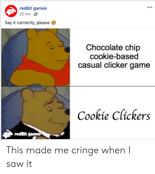 clickers: redBit games  22 hrs.  Say it correctly, please  Chocolate chip  cookie-based  casual clicker game  Cookie Clickers  redBit games This made me cringe when I saw it