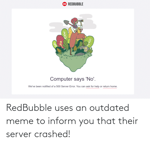 Redbubble: RedBubble uses an outdated meme to inform you that their server crashed!