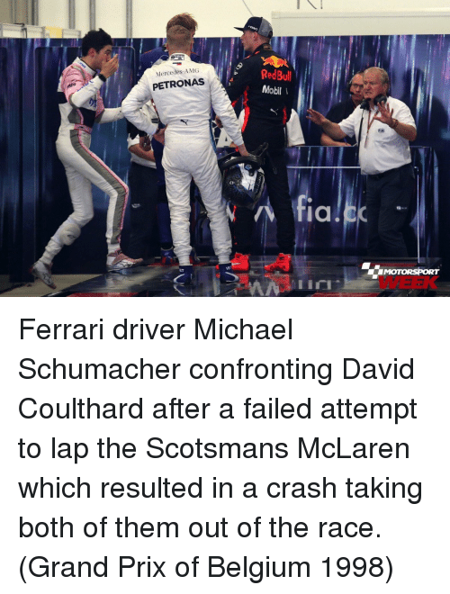 motorsport: RedBul  Mobil  Mercedes-AMG  PETRONAS  fiC  MOTORSPORT  WEEK  VB  lin Ferrari driver Michael Schumacher confronting David Coulthard after a failed attempt to lap the Scotsmans McLaren which resulted in a crash taking both of them out of the race. (Grand Prix of Belgium 1998)