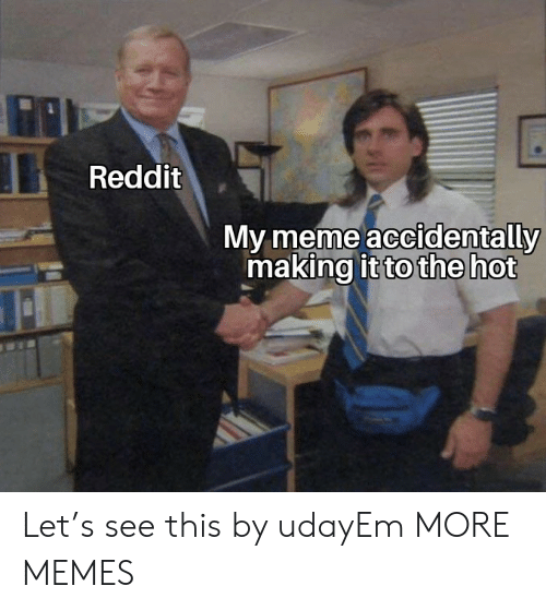 My Meme: Reddit  My meme accidentally  making it to the hot Let's see this by udayEm MORE MEMES