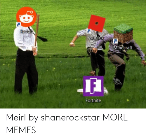 Dank, Memes, and Minecraft: Reddit  Roblox  Minecraft  Fortnite Meirl by shanerockstar MORE MEMES