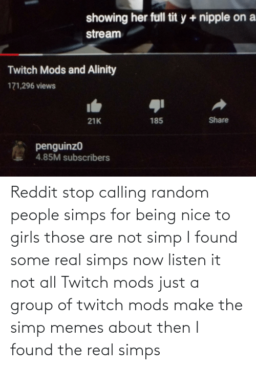 Not All: Reddit stop calling random people simps for being nice to girls those are not simp I found some real simps now listen it not all Twitch mods just a group of twitch mods make the simp memes about then I found the real simps