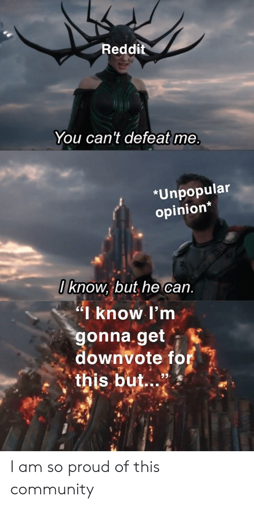 Reddit You Can't Defeat Me *Unpopular Opinion I Know but He