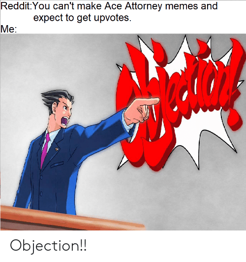 Reddityou Can T Make Ace Attorney Memes And Expect To Get Upvotes