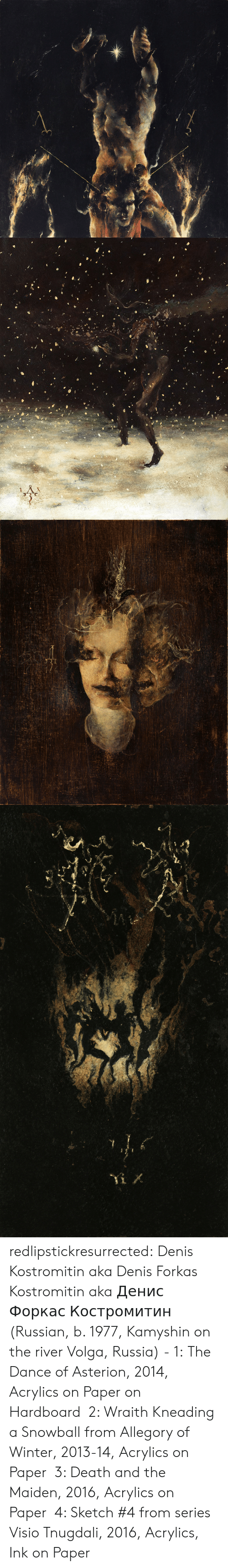 Tumblr, Winter, and Blog: redlipstickresurrected:  Denis Kostromitin aka Denis Forkas Kostromitin aka Денис Форкас Костромитин (Russian, b. 1977, Kamyshin on the river Volga, Russia) - 1:  The Dance of Asterion, 2014, Acrylics on Paper on Hardboard 2: Wraith Kneading a Snowball from Allegory of Winter, 2013-14, Acrylics on Paper 3: Death and the Maiden, 2016, Acrylics on Paper 4: Sketch #4 from series Visio Tnugdali, 2016, Acrylics, Ink on Paper