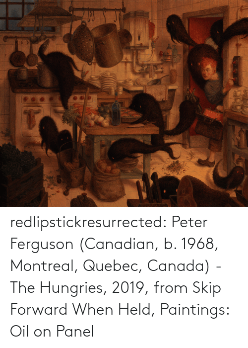 Canadian: redlipstickresurrected:  Peter Ferguson (Canadian, b. 1968, Montreal, Quebec, Canada) - The Hungries, 2019, from Skip Forward When Held, Paintings: Oil on Panel