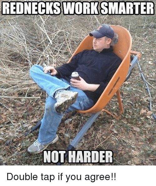 """Memes, 🤖, and Double: REDNECKSWORK SMARTER  - """"NOT HARDER Double tap if you agree!!"""