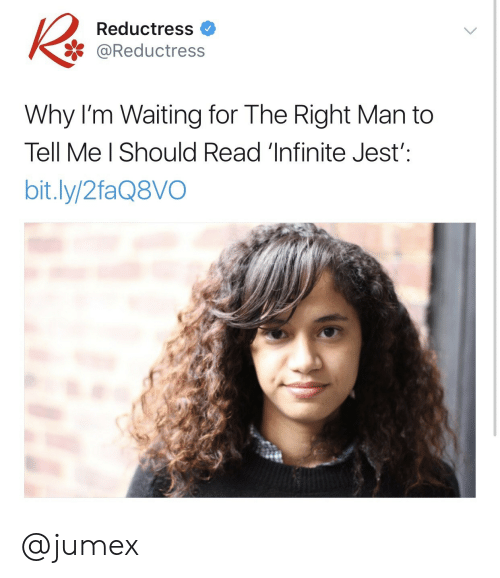 Waiting..., Infinite Jest, and Infinite: Reductress  * @Reductress  Why I'm Waiting for The Right Man to  Tell Me l Should Read 'Infinite Jest':  bit.ly/2faQ8VO @jumex