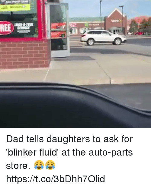 coed: REE Dad tells daughters to ask for 'blinker fluid' at the auto-parts store. 😂😂 https://t.co/3bDhh7Olid