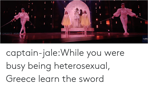Target, Tumblr, and Blog: REECE captain-jale:While you were busy being heterosexual, Greece learn the sword