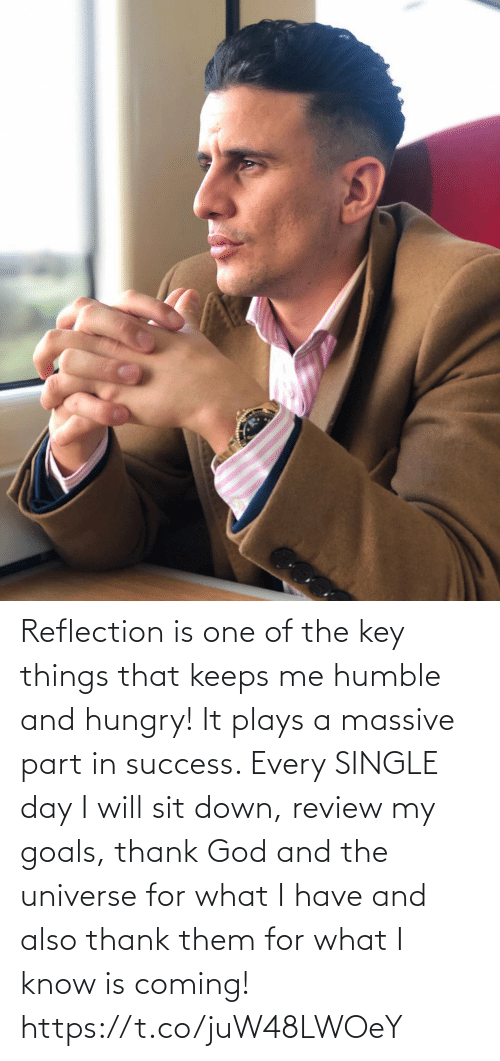 goals: Reflection is one of the key things that keeps me humble and hungry! It plays a massive part in success. Every SINGLE day I will sit down, review my goals, thank God and the universe for what I have and also thank them for what I know is coming! https://t.co/juW48LWOeY