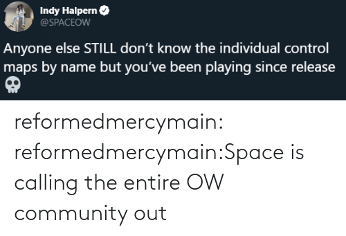 calling: reformedmercymain:  reformedmercymain:Space is calling the entire OW community out