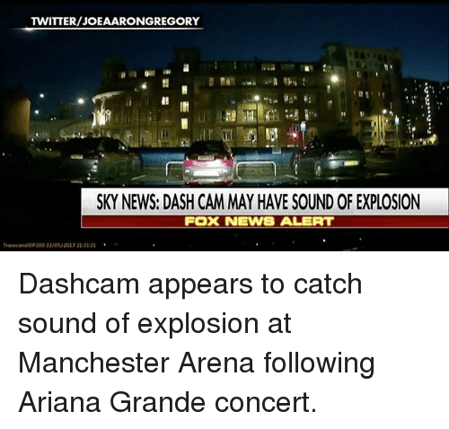 Transcendance: REGORY  SKY NEWS: DASH CAMMAY HAVE SOUND OF EXPLOSION  FOX NEWS ALERT  Transcend 200 22/0S/2017 210121 Dashcam appears to catch sound of explosion at Manchester Arena following Ariana Grande concert.