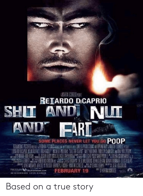 Memes, Poop, and True: REIARD0 DICAPRIO  SHII ANDI NUT  AND FARI  SOME PLACES NEVER LET YOU GO POOP  PHOESASutterlistane.cu Based on a true story