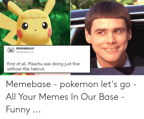 Funny, Haircut, and Memebase: REIGNBEAUX  @ReignBeaux Lux  First of all, Pikachu was doing just fine  without this haircut. Memebase - pokemon let's go - All Your Memes In Our Base - Funny ...