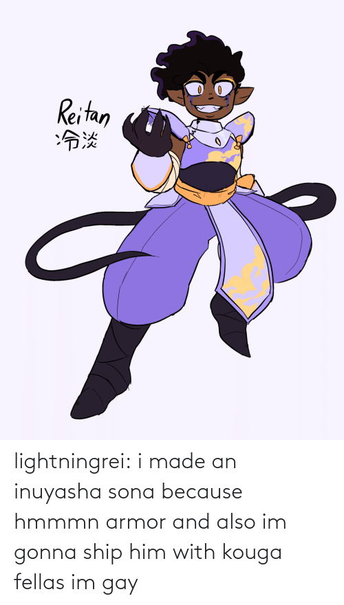 armor: Reitan  :冷淡 lightningrei:  i made an inuyasha sona because hmmmn armor and also im gonna ship him with kouga fellas im gay