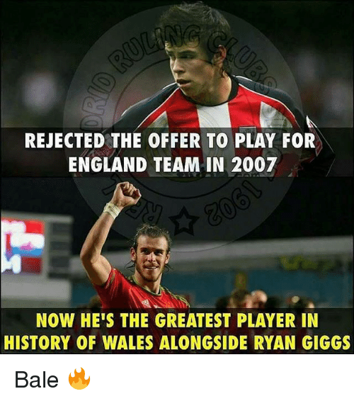 Giggs: REJECTED THE OFFER TO PLAY FOR  ENGLAND TEAM IN 2007  NOW HE'S THE GREATEST PLAYER IN  HISTORY OF WALES ALONGSIDE RYAN GIGGS Bale 🔥