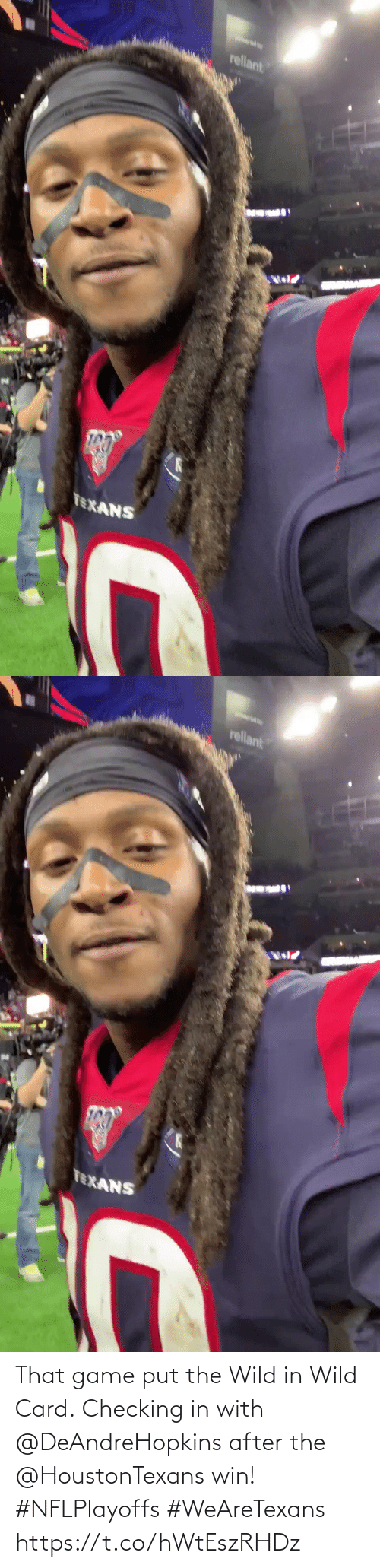 Wild: rellant  TEXANS   rellant  TEXANS That game put the Wild in Wild Card.  Checking in with @DeAndreHopkins after the @HoustonTexans win! #NFLPlayoffs #WeAreTexans https://t.co/hWtEszRHDz