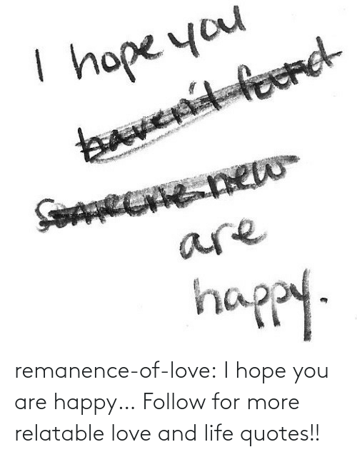 I Hope: remanence-of-love:  I hope you are happy…  Follow for more relatable love and life quotes!!