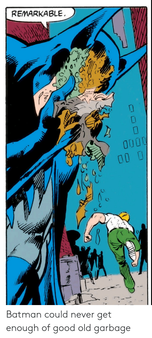 Batman, Good, and Old: REMARKABLE  0000 Batman could never get enough of good old garbage