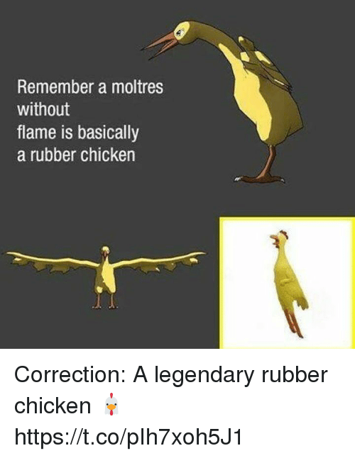 Correction: Remember a moltres  without  flame is basically  a rubber chicken Correction: A legendary rubber chicken 🐔 https://t.co/pIh7xoh5J1