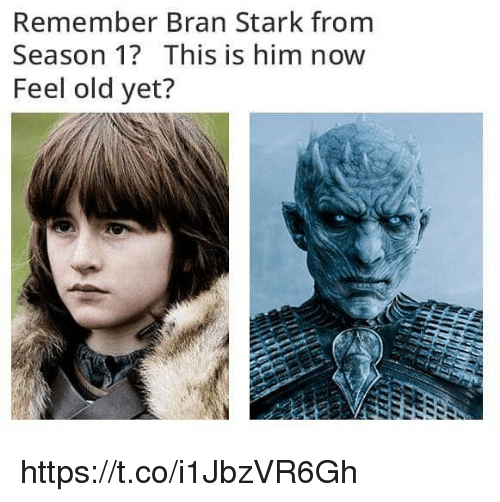 Memes, Old, and Bran: Remember Bran Stark from  Season 1? This is him now  Feel old yet? https://t.co/i1JbzVR6Gh