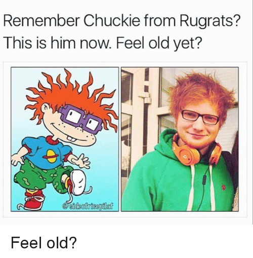 Chucky, Rugrats, and Girl Memes: Remember Chuckie from Rugrats?  This is him now. Feel old yet? Feel old?