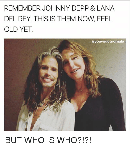 Johnny Depp, Lana Del Rey, and Memes: REMEMBER JOHNNY DEPP & LANA  DEL REY. THIS IS THEM NOW, FEEL  OLD YET.  @youvegotnomale BUT WHO IS WHO?!?!