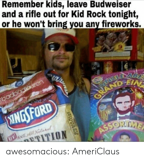 Tumblr, Blog, and Fireworks: Remember kids, leave Budweiser  and a rifle out for Kid Rock tonight,  or he won't bring you any fireworks.  9 awesomacious:  AmeriClaus