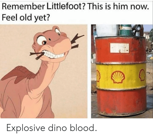 explosive: Remember Littlefoot? This is him now.  Feel old yet? Explosive dino blood.