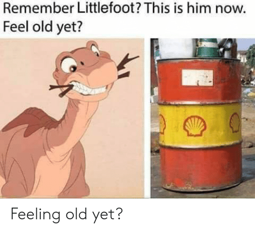 Old, Him, and Remember: Remember Littlefoot? This is him now.  Feel old yet? Feeling old yet?