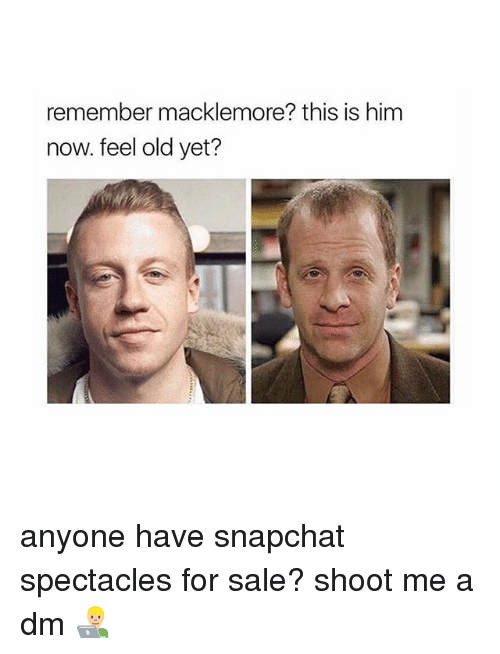 Macklemore: remember macklemore? this is him  now. feel old yet? anyone have snapchat spectacles for sale? shoot me a dm 👨🏼💻