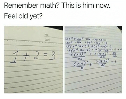 Math, Old, and Him: Remember math? This is him now.  Feel old yet?  NO  20  나