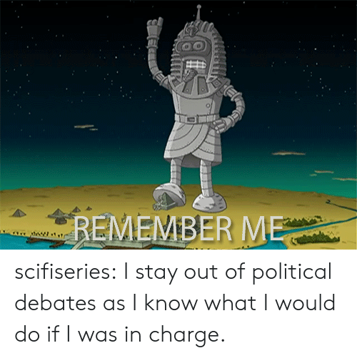 Tumblr, Blog, and Remember Me: REMEMBER ME scifiseries:  I stay out of political debates as I know what I would do if I was in charge.