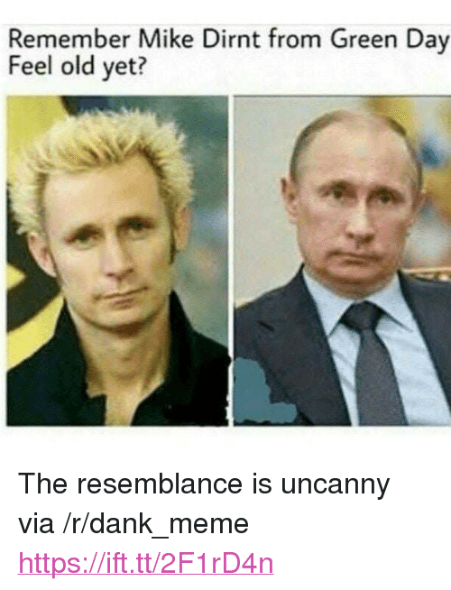 "Green Day: Remember Mike Dirnt from Green Day  Feel old yet? <p>The resemblance is uncanny via /r/dank_meme <a href=""https://ift.tt/2F1rD4n"">https://ift.tt/2F1rD4n</a></p>"