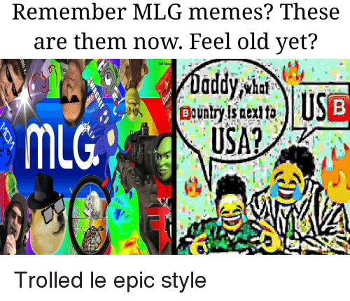 Mlg Memes: Remember MLG memes? These  are them now. Feel old yet?  Seth Fakela  USA?