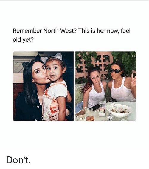 Memes, North West, and Old: Remember North West? This is her now, feel  old yet? Don't.