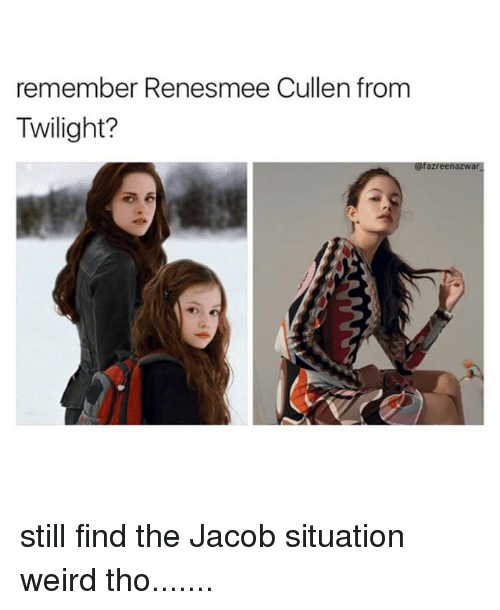 Weird, Twilight, and Girl Memes: remember Renesmee Cullen from  Twilight?  @fazreenazwar still find the Jacob situation weird tho.......