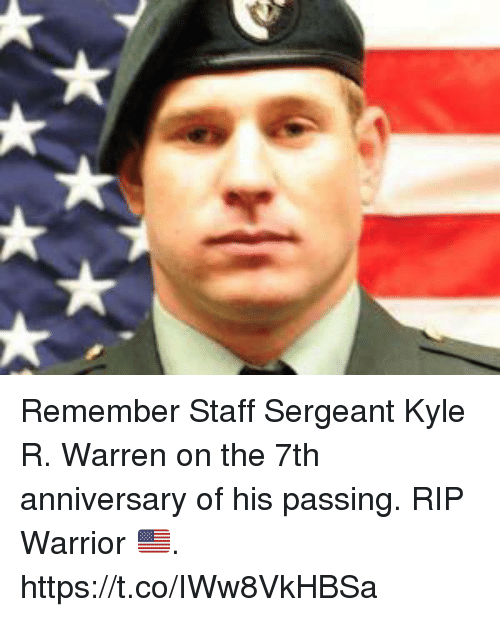 staff sergeant: Remember Staff Sergeant Kyle R. Warren on the 7th anniversary of his passing. RIP Warrior 🇺🇸. https://t.co/IWw8VkHBSa