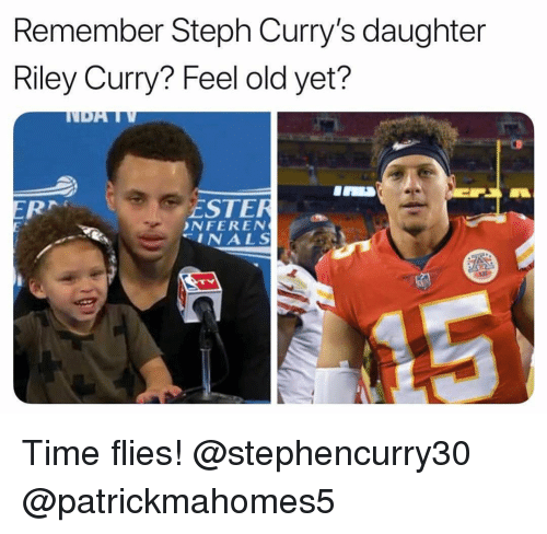 time flies: Remember Steph Curry's daughter  Riley Curry? Feel old yet?  ESTER  NFEREN  INALS Time flies! @stephencurry30 @patrickmahomes5