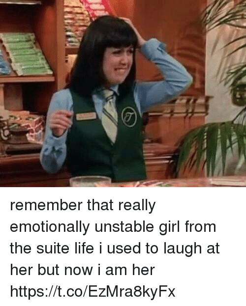 suite life: remember that really emotionally unstable girl from the suite life i used to laugh at her but now i am her https://t.co/EzMra8kyFx